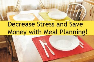 Decrease Stress and Save Money with Meal Planning!