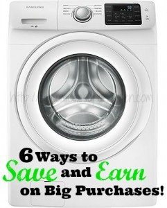 6 Ways to Save and Earn on Big Purchases!