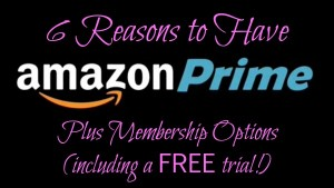 UPDATE! 6 Reasons to Have Amazon Prime and Membership Options (including a FREE trial)