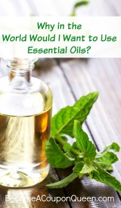 Why in the World Would I Want to Use Essential Oils?
