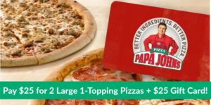 TWO FREE Large-One Topping Pizzas wyb $25 Papa Johns Gift Card! (Only $15 for New Groupon Customers!)