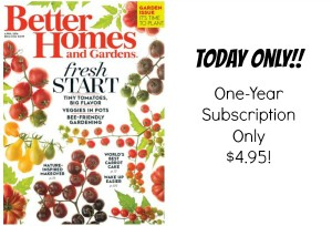 Better Homes and Gardens Magazine Subscription Only $4.95/year!