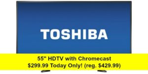 Toshiba 55″ LED 1080p with Chromecast Built-in HDTV – $299.99 Today Only! (reg. $429.99)