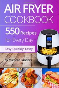 Air Fryer Cookbook: 550 Recipes For Every Day Only $8.99!