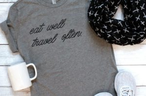 Eat Well Travel Often Tee Only $12.99!