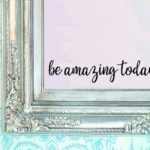 Be Amazing Today Vinyl Wall Decal Only $1.99 + FREE Shipping!