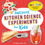 Awesome Kitchen Science Experiments for Kids: 50 STEAM Projects You Can Eat! Only $6.13!