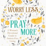 Worry Less, Pray More: A Woman's Devotional Guide to Anxiety-Free Living Only $4.91!