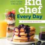 Kid Chef Every Day: The Easy Cookbook for Foodie Kids Only $6.90!